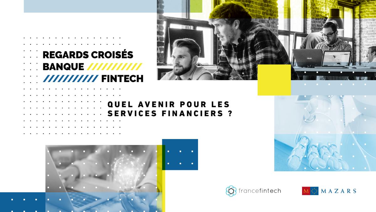 """Regards croisés Banque-Fintech - """"Quel avenir pour les services financiers?"""""""