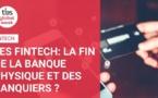 Les Fintech: la fin de la banque physique et des banquiers ?