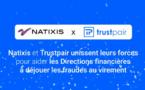 Natixis Corporate & Investment Banking et Trustpair lancent  une offre de lutte contre la fraude aux virements pour les  entreprises